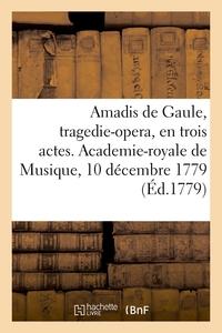 AMADIS DE GAULE, TRAGEDIE-OPERA, EN TROIS ACTES. ACADEMIE-ROYALE DE MUSIQUE, 10 DECEMBRE 1779