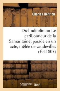 DRELINDINDIN OU LE CARILLONNEUR DE LA SAMARITAINE, PARADE EN UN ACTE, MELEE DE VAUDEVILLES - 2E EDIT