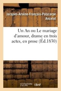 UN AN OU LE MARIAGE D'AMOUR, DRAME EN TROIS ACTES, EN PROSE