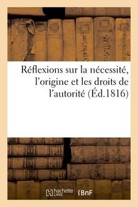 REFLEXIONS SUR LA NECESSITE, L'ORIGINE ET LES DROITS DE L'AUTORITE - DEDIEES AUX AMIS DE LA RELIGION