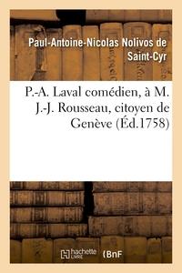 P.-A. LAVAL COMEDIEN, A M. J.-J. ROUSSEAU, CITOYEN DE GENEVE - SUR LES RAISONS QU'IL EXPOSE POUR REF