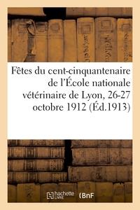FETES DU CENT-CINQUANTENAIRE DE L'ECOLE NATIONALE VETERINAIRE DE LYON, 26-27 OCTOBRE 1912