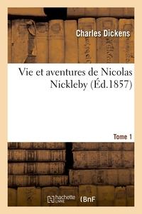 VIE ET AVENTURES DE NICOLAS NICKLEBY. TOME 1