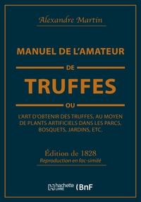 MANUEL DE L'AMATEUR DE TRUFFES OU L'ART D'OBTENIR DES TRUFFES, AU MOYEN DE PLANTS ARTIFICIELS - PREC