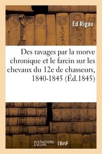OBSERVATIONS SUR LES RAVAGES EXERCES PAR LA MORVE CHRONIQUE ET LE FARCIN - SUR LES CHEVAUX DU 12E DE