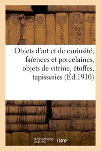 OBJETS D'ART ET DE CURIOSITE, FAIENCES ET PORCELAINES, OBJETS DE VITRINE, ETOFFES, TAPISSERIES
