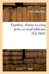FAUSTINE, DRAME EN CINQ ACTES EN NEUF TABLEAUX