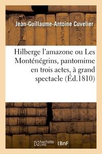 HILBERGE L'AMAZONE OU LES MONTENEGRINS, PANTOMIME EN TROIS ACTES, A GRAND SPECTACLE