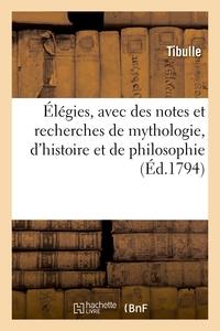 ELEGIES, AVEC DES NOTES ET RECHERCHES DE MYTHOLOGIE, D'HISTOIRE ET DE PHILOSOPHIE