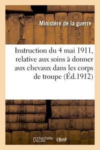 INSTRUCTION DU 4 MAI 1911, RELATIVE AUX SOINS A DONNER AUX CHEVAUX DANS LES CORPS DE TROUPE