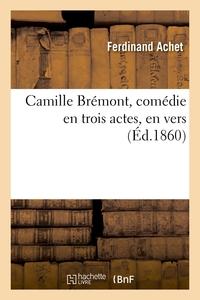 CAMILLE BREMONT, COMEDIE EN TROIS ACTES, EN VERS