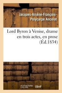 LORD BYRON A VENISE, DRAME EN TROIS ACTES, EN PROSE