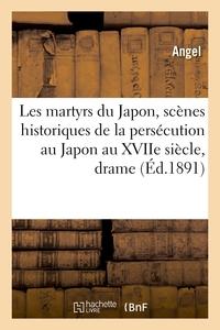 LES MARTYRS DU JAPON, SCENES HISTORIQUES DE LA PERSECUTION AU JAPON AU XVIIE SIECLE - DRAME EN TROIS
