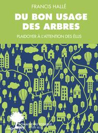 DU BON USAGE DES ARBRES - UN PLAIDOYER A L'ATTENTION DES ELUS ET DES ENARQUES
