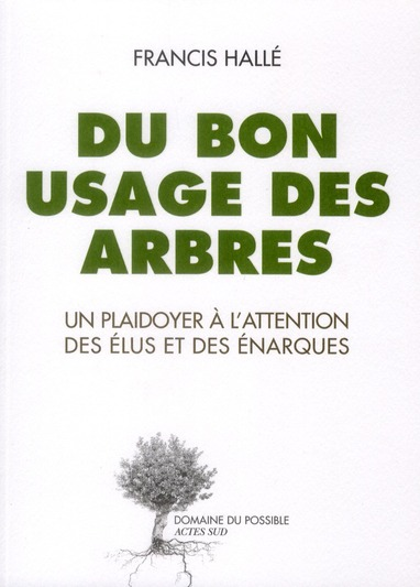 DU BON USAGE DES ARBRES - UN PLAIDOYER A L'ATTENTION DES ELUS ET DES ENARQUES