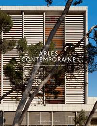 ARLES CONTEMPORAINE - ARCHITECTURES ET PATRIMOINES DU XXE SIECLE