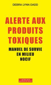 ALERTE AUX PRODUITS TOXIQUES - MANUEL DE SURVIE EN MILIEU NOCIF