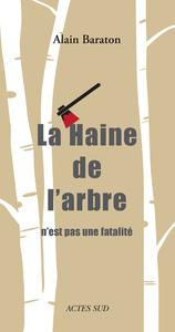LA HAINE DE L'ARBRE - N'EST PAS UNE FATALITE