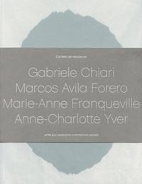 CAHIER DE RESIDENCE 4 - 4V+CD (FR / ANG) - GABRIELE CHIARI-MARCOS AVILA FORERO-MARIE-ANNE FRANQUEVIL
