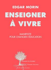 ENSEIGNER A VIVRE - MANIFESTE POUR CHANGER L'EDUCATION