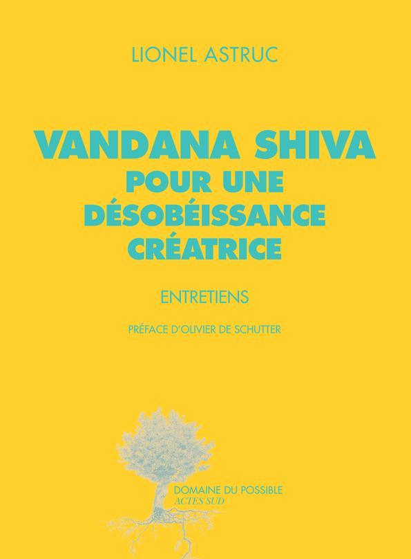 VANDANA SHIVA POUR UNE DESOBEISSANCE CREATRICE - ENTRETIENS