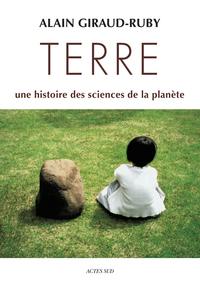 TERRE - UNE HISTOIRE DES SCIENCES DE LA PLANETE
