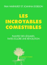 LES INCROYABLES COMESTIBLES - PLANTEZ DES LEGUMES, FAITES ECLORE UNE REVOLUTION
