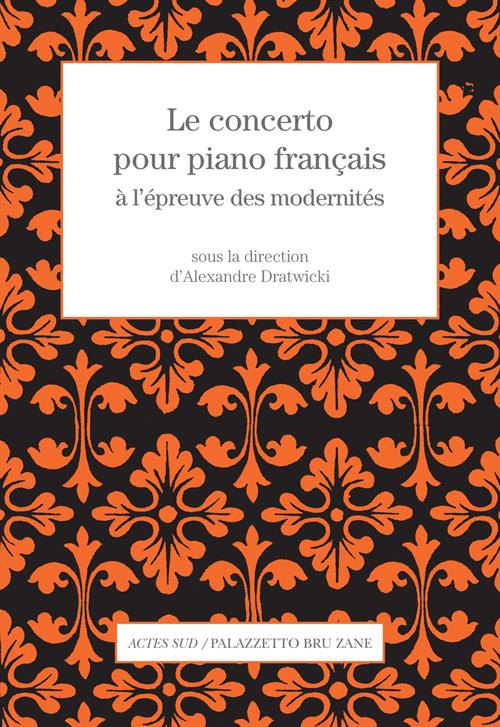 CONCERTO POUR PIANO FRANCAIS A L'EPREUVE DES MODERNITES (LE)