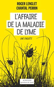 L'AFFAIRE DE LA MALADIE DE LYME - UNE ENQUETE