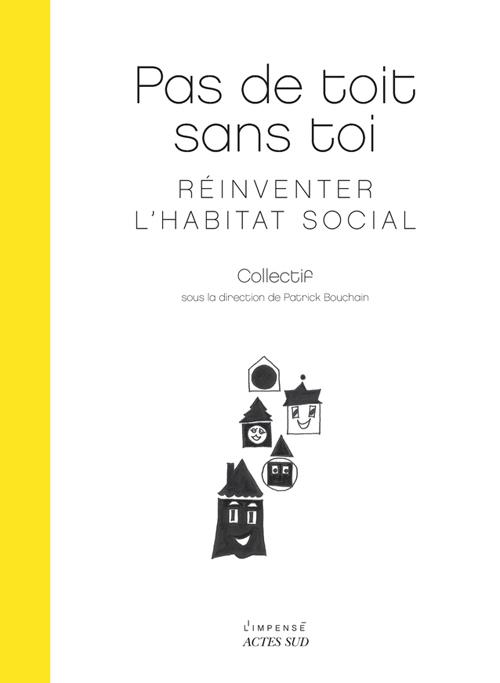 PAS DE TOIT SANS TOI - REINVENTER L'HABITAT SOCIAL