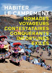 HABITER LE CAMPEMENT - NOMADES, VOYAGEURS, CONTESTATAIRES, CONQUERANTS, INFORTUNES, EXILES.