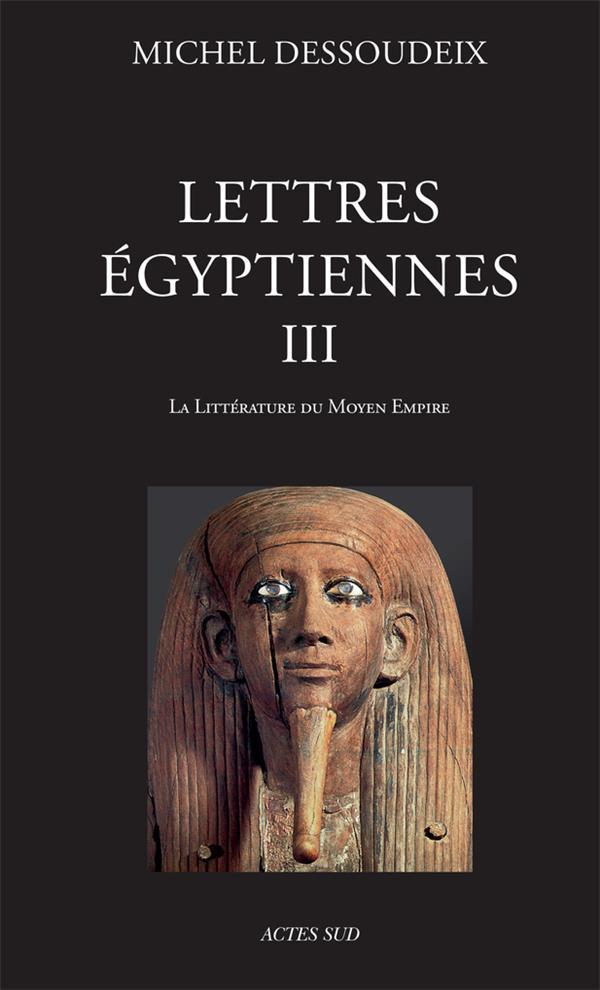 LETTRES EGYPTIENNES III - 1ERE ED - LA LITTERATURE DU MOYEN EMPIRE