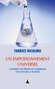 UN EMPOISONNEMENT UNIVERSEL (BABEL) - COMMENT LES PRODUITS CHIMIQUES ONT ENVAHI LA PLANETE
