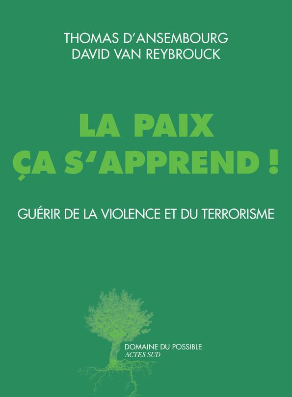 LA PAIX CA S'APPREND - GUERIR DE LA VIOLENCE ET DU TERRORISME