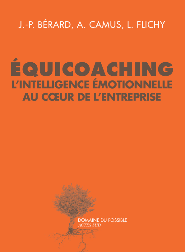 EQUICOACHING L'INTELLIGENCE EMOTIONNELLE AU COEUR DE L'ENTREPRISE - REVELER L INTELLIGENCE EMOTIONNE