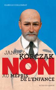 JANUSZ KORCZAK : NON AU MEPRIS DE L'ENFANCE.