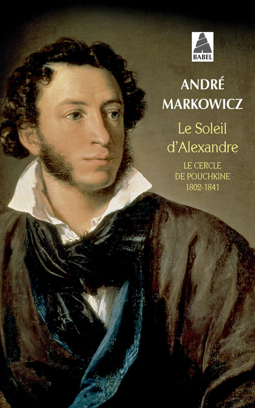 LE SOLEIL D'ALEXANDRE - LE CERCLE DE POUCHKINE 1802-1841