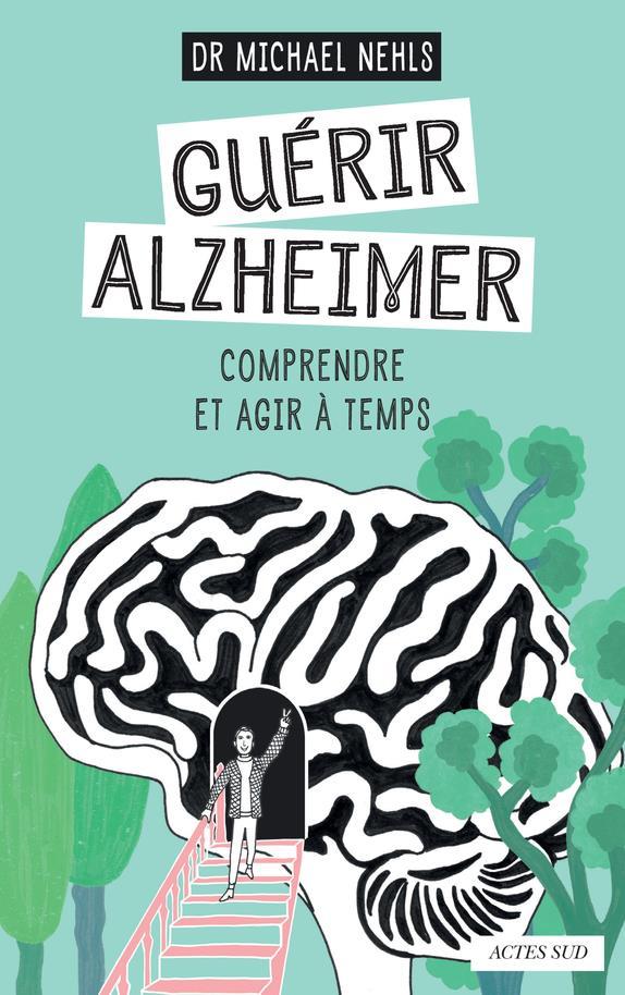 GUERIR ALZHEIMER - COMPRENDRE ET AGIR A TEMPS
