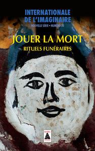 INTERNATIONALE DE L'IMAGINAIRE N  30. JOUER LA MORT - RITUELS FUNERAIRES
