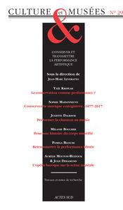 REVUE CULTURE ET MUSEES N 29 - CONSERVER ET TRANSMETTRE LA PERFORMANCE ARTISTIQUE