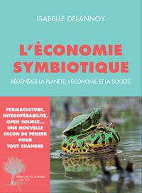 L'ECONOMIE SYMBIOTIQUE - REGENERER LA PLANETE, L'ECONOMIE, LA SOCIETE