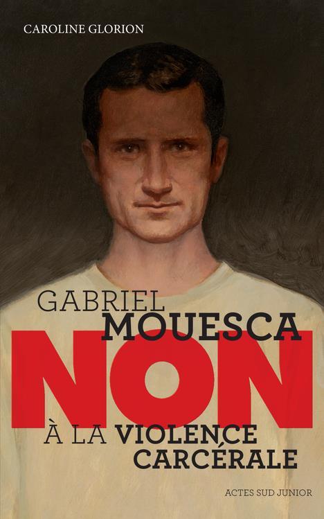 """""""GABRIEL MOUESCA : """"""""NON A LA VIOLENCE CARCERALE"""""""""""""""