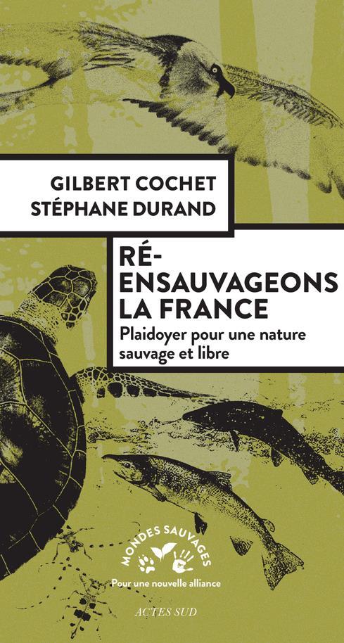 RE-ENSAUVAGEONS LA FRANCE - PLAIDOYER POUR UNE NATURE SAUVAGE ET LIBRE