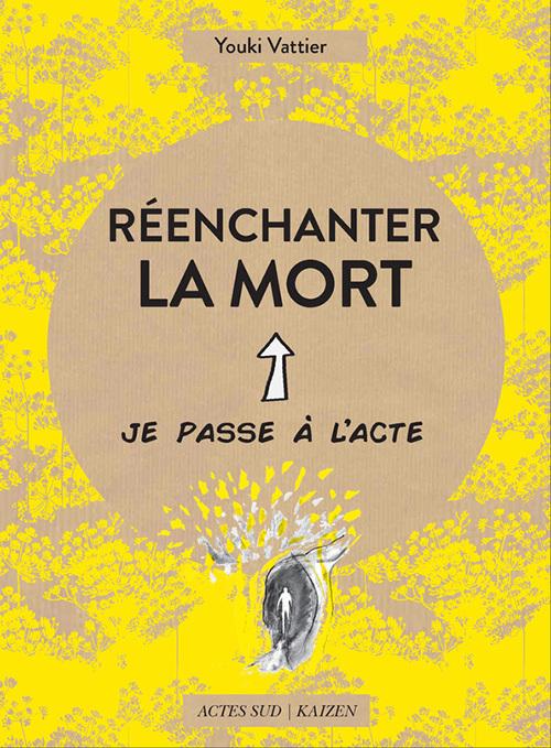 REENCHANTER LA MORT - JE PASSE A L'ACTE