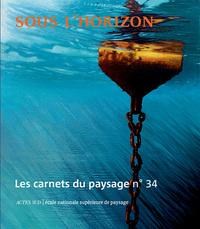 LES CARNETS DU PAYSAGE N  34 - SOUS L'HORIZON