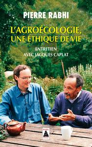 L'AGROECOLOGIE, UNE ETHIQUE DE VIE (BABEL) - ENTRETIEN AVEC JACQUES CAPLAT