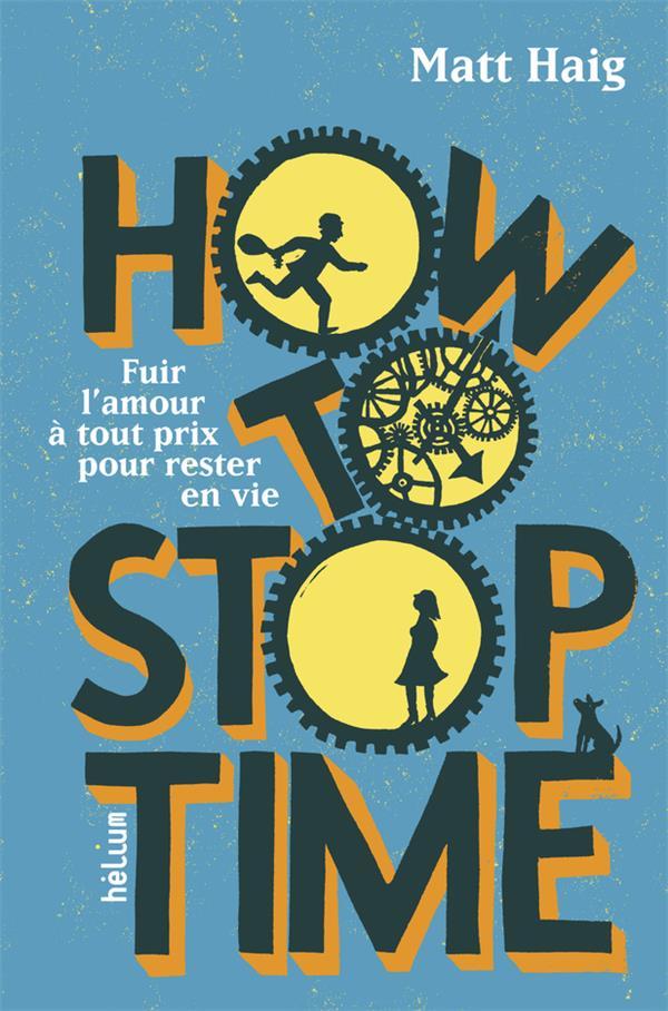 HOW TO STOP TIME - FUIR L'AMOUR A TOUT PRIX POUR RESTER EN VIE