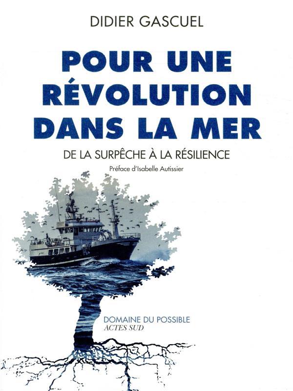 POUR UNE REVOLUTION DANS LA MER - DE LA SURPECHE A LA RESILIENCE