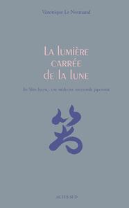 LA LUMIERE CARREE DE LA LUNE - LE JIN SHIN JYUTSU, UNE MEDECINE TRADITIONNELLE JAPONAISE