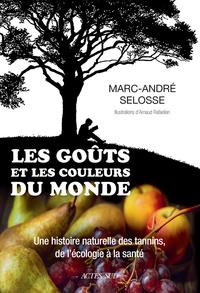 GOUTS ET LES COULEURS DU MONDE (LES) - UNE HISTOIRE NATURELLE DES TANNINS, DE L'ECOLOGIE A LA SANTE